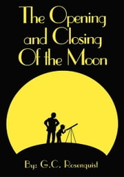 The Opening And Closing Of The Moon ebook by G.C. Rosenquist