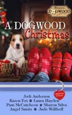 A Dogwood Christmas - A Dogwood Sweet Romance Anthology ebook by Pam McCutcheon, Jodi Anderson, Karen Fox,...