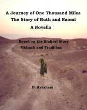 A Journey of One Thousand Miles: the Story of Ruth and Naomi ebook by D. Avraham