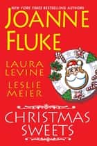 Christmas Sweets ebook by Joanne Fluke, Laura Levine, Leslie Meier