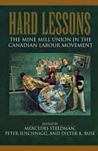 Hard Lessons - The Mine Mill Union in the Canadian Labour Movement ebook by Dieter K. Buse, Peter Suschnigg, Mercedes Steedman