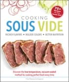 Cooking Sous Vide - Discover the Low-Temperature, Vacuum-Sealed Method for Cooking Perfect Food Every Time ebook by Chef Thomas N. England