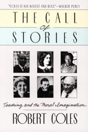 The Call of Stories - Teaching and the Moral Imagination ebook by Robert Coles