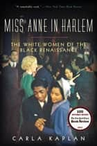 Miss Anne in Harlem ebook by Carla Kaplan