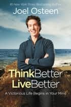 Think Better, Live Better ebook by Joel Osteen
