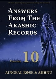 Answers From The Akashic Records Vol 10 - Practical Spirituality for a Changing World ebook by Aingeal Rose O'Grady, Ahonu