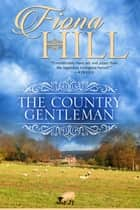 The Country Gentleman ebook by Fiona Hill