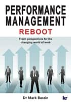 Performance Management REBOOT - Fresh perspectives for the changing world of work ebook by Mark Bussin