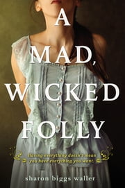 A Mad, Wicked Folly ebook by Sharon Biggs Waller