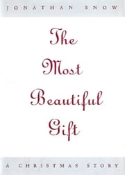 The Most Beautiful Gift - A Christmas Story ebook by Jonathan Snow