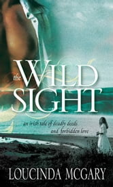 The Wild Sight - An Irish tale of deadly deeds and forbidden love ebook by Loucinda McGary