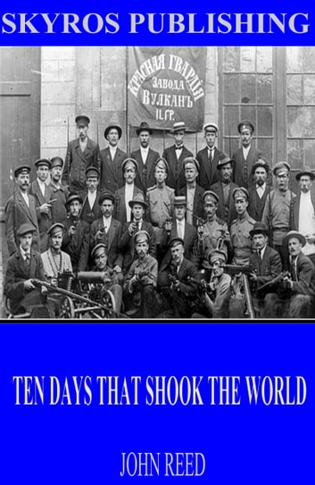 Ten Days That Shook The World Ebook By John Reed 9781518306938