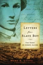 Letters from a Slave Boy - The Story of Joseph Jacobs ebook by Mary E. Lyons