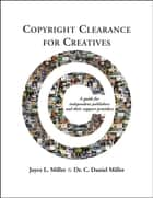 Copyright Clearance for Creatives: A Guide for Independent Publishers and Their Support Providers ebook by Joyce Miller