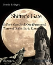 Shifter's Gate - Shifter's Gate Book One (Paranormal Werewolf Shifter Erotic Romance) ebook by Patricia Rodriguez