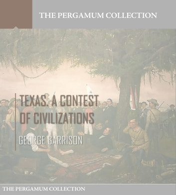 Texas. A Contest of Civilizations ebook by George Garrison