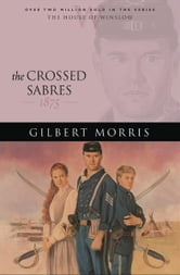 Crossed Sabres, The (House of Winslow Book #13) ebook by Gilbert Morris