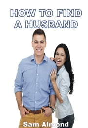 How To Find A Husband ebook by Sam Almond