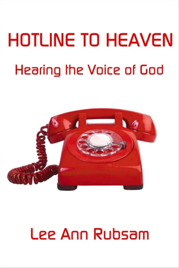 Hotline to Heaven: Hearing the Voice of God ebook by Lee Ann Rubsam