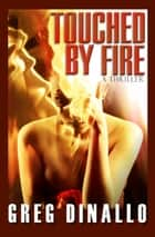 Touched by Fire ebook by Greg Dinallo