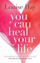 You Can Heal Your Life ebook by