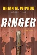 Ringer - A Crime Novel ebook by Brian M Wiprud