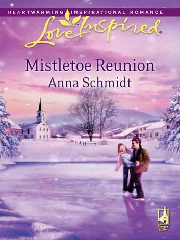 Mistletoe Reunion - A Fresh-Start Family Romance eBook by Anna Schmidt