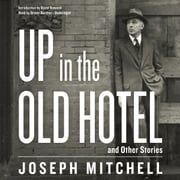 Up in the Old Hotel, and Other Stories audiobook by Joseph Mitchell