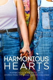 Harmonious Hearts 2017 - Stories from the Young Author Challenge ebook by Olivia Anne Gennaro, Kat Blake, Frisk Gillespie,...