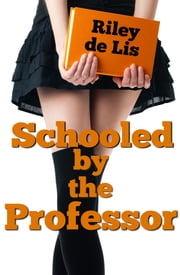 Schooled By The Professor (BDSM Erotica) ebook by Riley de Lis