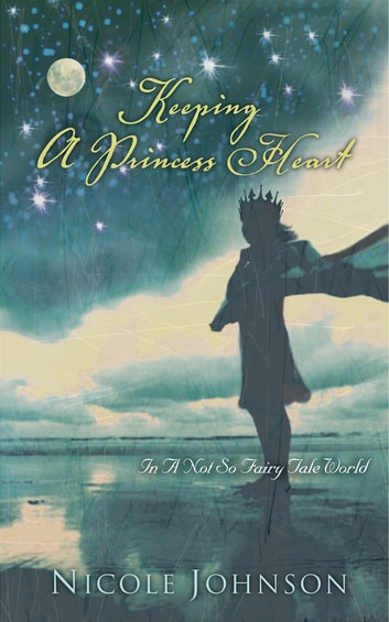Keeping a Princess Heart - In a Not-So-Fairy-Tale World ebook by Nicole Johnson