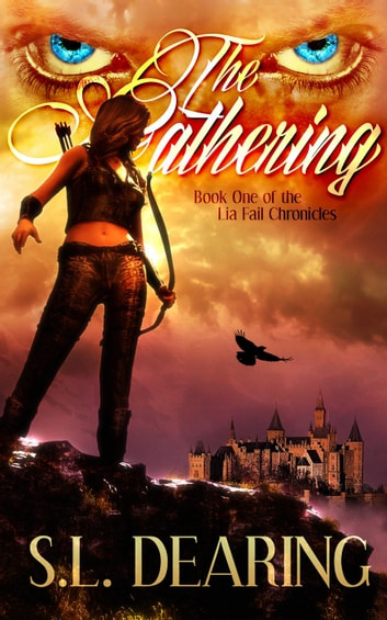 The Gathering: Book One of the Lia Fail Chronicles - Lia Fail Chronicles, #1 ebook by S.L. Dearing