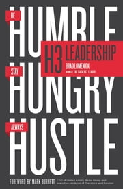 H3 Leadership - Be Humble. Stay Hungry. Always Hustle. ebook by Brad Lomenick, Mark Burnett