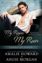 My Rogue, My Ruin ebook by Amalie Howard, Angie Morgan