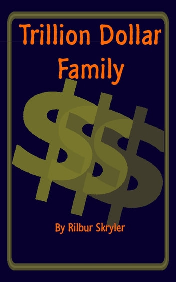 Trillion dollar family ebook by rilbur skryler 9781466102675 trillion dollar family ebook by rilbur skryler fandeluxe Document