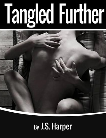 Tangled Further (Part 2 - Trouble with Triangles Series - Contemporary Erotica) ebook by J.S. Harper