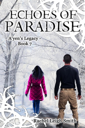 Echoes of Paradise - A'yen's Legacy, #7 ebook by Rachel Leigh Smith