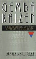 Gemba Kaizen: A Commonsense, Low-Cost Approach to Management ebook by Masaaki Imai