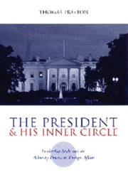 The President and His Inner Circle - Leadership Style and the Advisory Process in Foreign Policy Making ebook by Thomas Preston