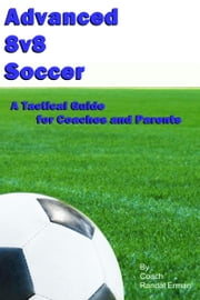 Advanced 8v8 Soccer: A Tactical Guide For Coaches And Parents ebook by Randal Erman