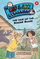 The Case of the Missing Moose (Book 6) ebook by Lewis B. Montgomery, Amy Wummer