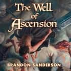 The Well of Ascension - Book Two of Mistborn audiobook by Brandon Sanderson, Michael Kramer