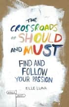 The Crossroads of Should and Must ebook by Elle Luna