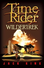 Time Rider Wildertrek ebook by Jack King