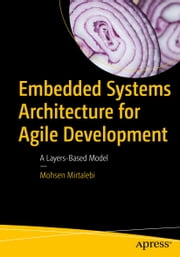 Embedded Systems Architecture for Agile Development - A Layers-Based Model ebook by Mohsen Mirtalebi