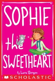 Sophie #7: Sophie the Sweetheart ebook by Lara Bergen,Laura Tallardy