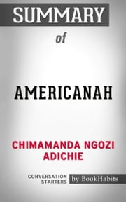 Summary of Americanah: A Novel by Chimamanda Ngozi Adichie | Conversation Starters ebook by Book Habits