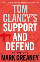 Tom Clancy's Support and Defend ebook by Mark Greaney