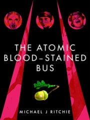 The Atomic Blood-Stained Bus ebook by Michael J Ritchie
