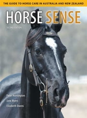 Horse Sense - The Guide to Horse Care in Australia and New Zealand ebook by Peter Huntington,Jane Myers,Elizabeth Owens